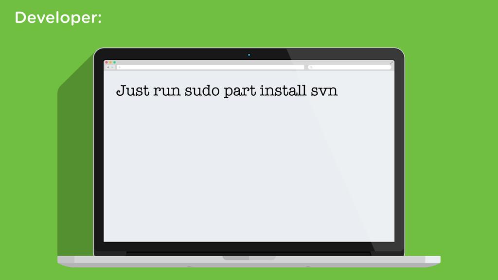 Developer: Just run sudo part install svn