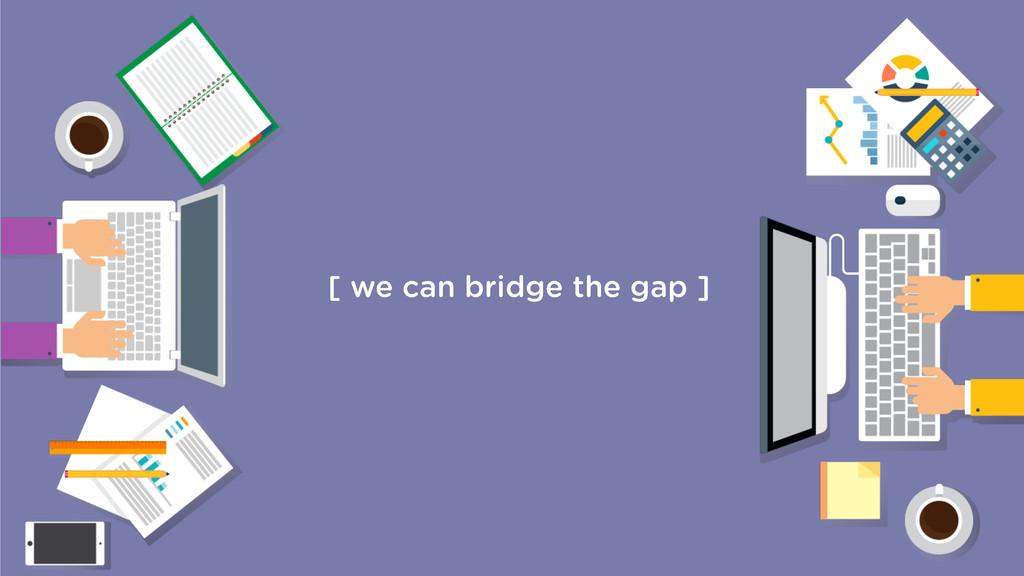 [ we can bridge the gap ]