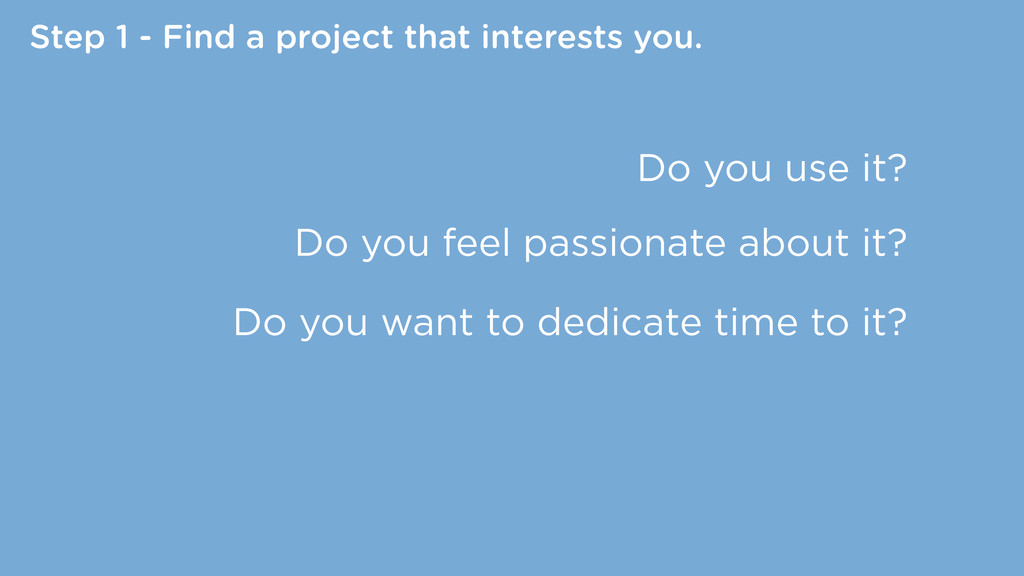 Step 1 - Find a project that interests you. Do ...