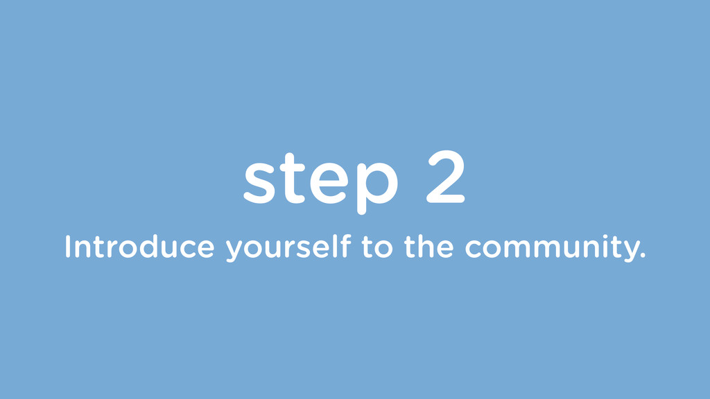 step 2 Introduce yourself to the community.