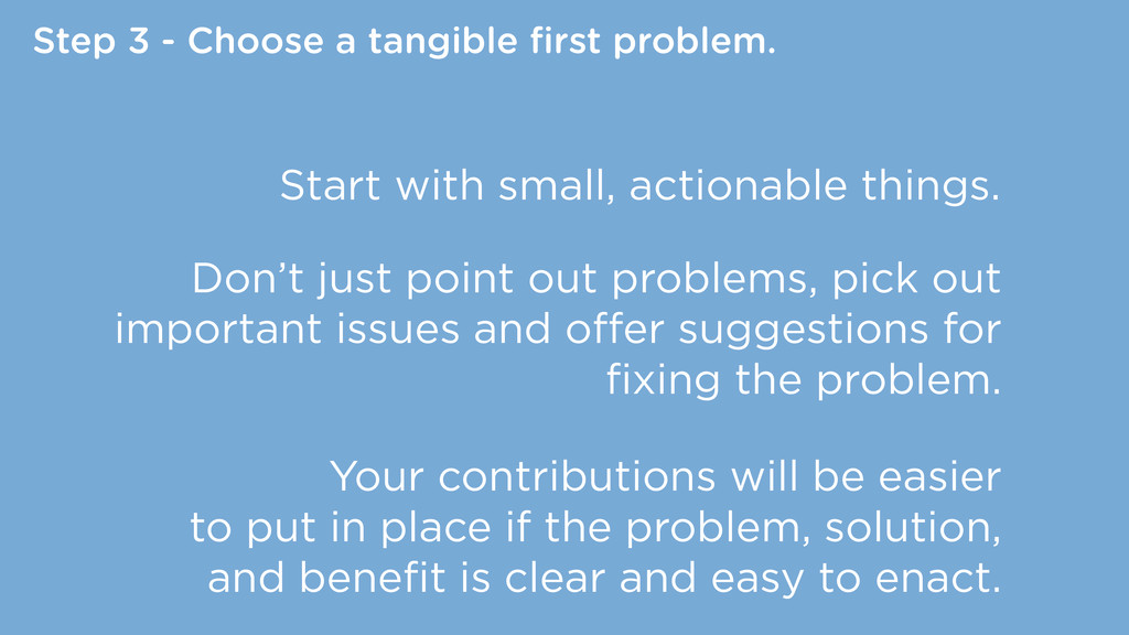 Step 3 - Choose a tangible first problem. Start ...