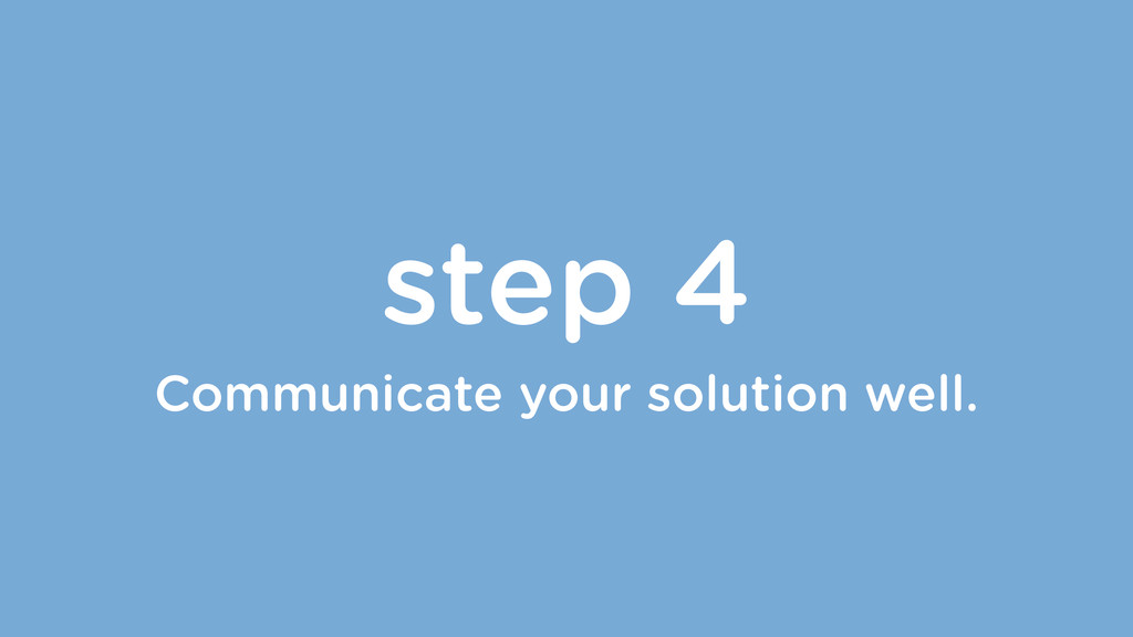 step 4 Communicate your solution well.