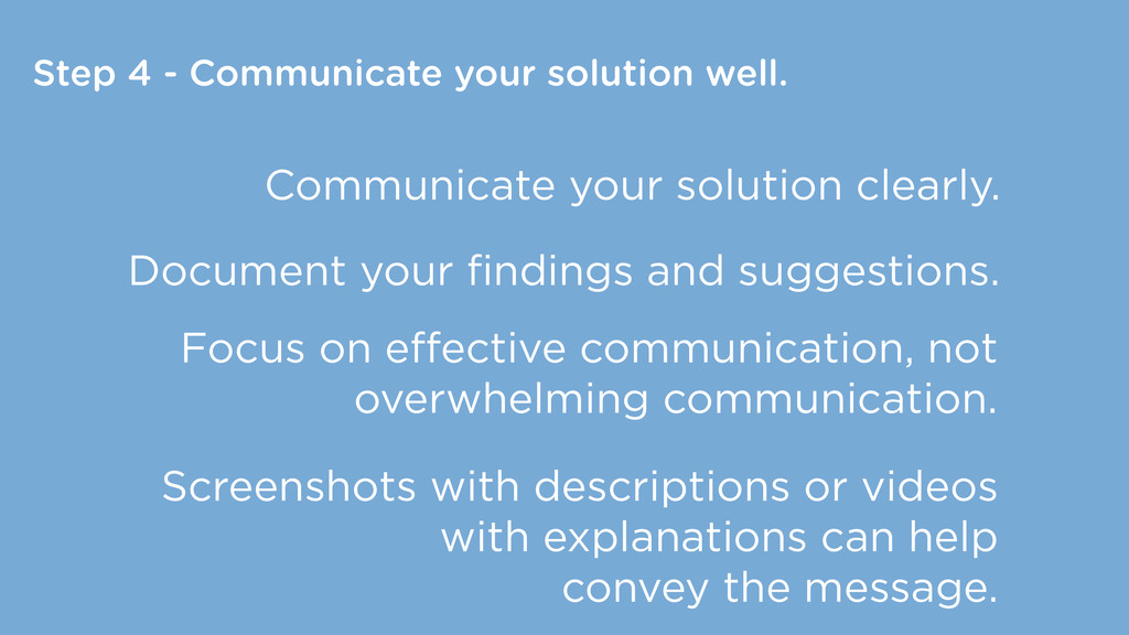 Step 4 - Communicate your solution well. Commun...