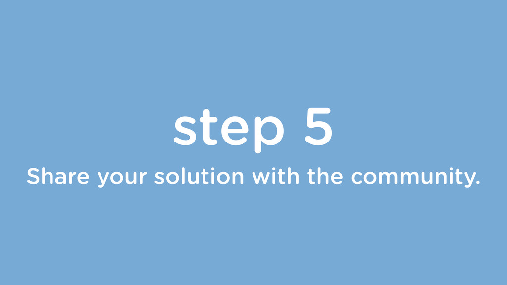step 5 Share your solution with the community.