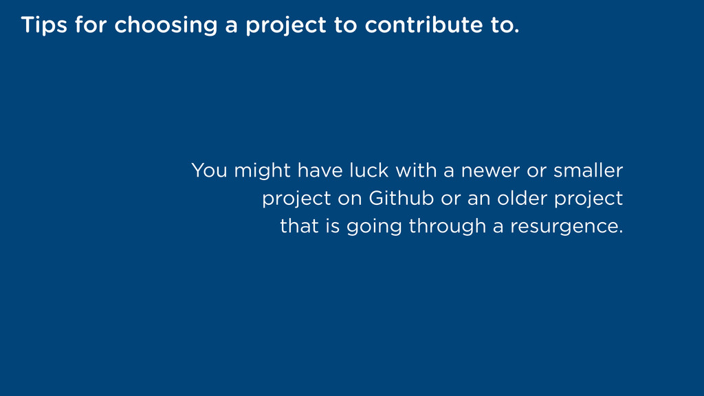 Tips for choosing a project to contribute to. Y...