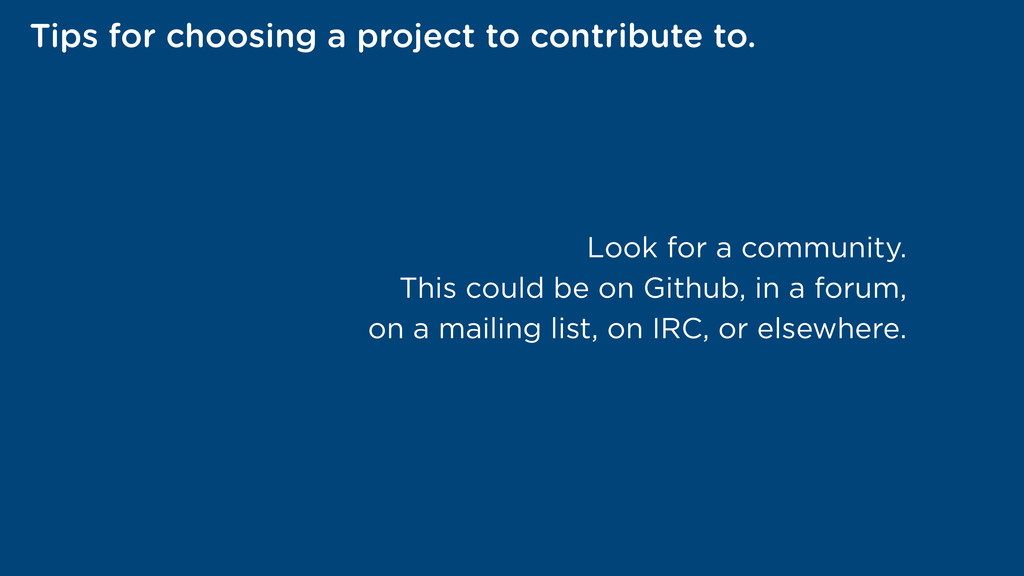 Tips for choosing a project to contribute to. L...