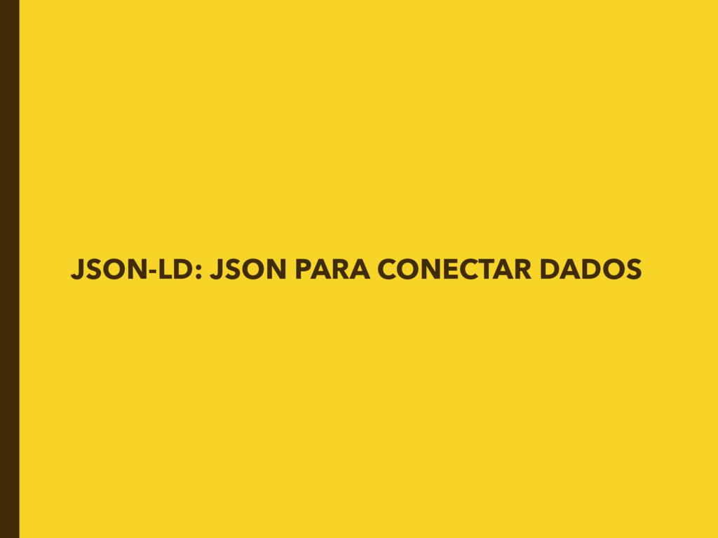 JSON-LD: JSON PARA CONECTAR DADOS
