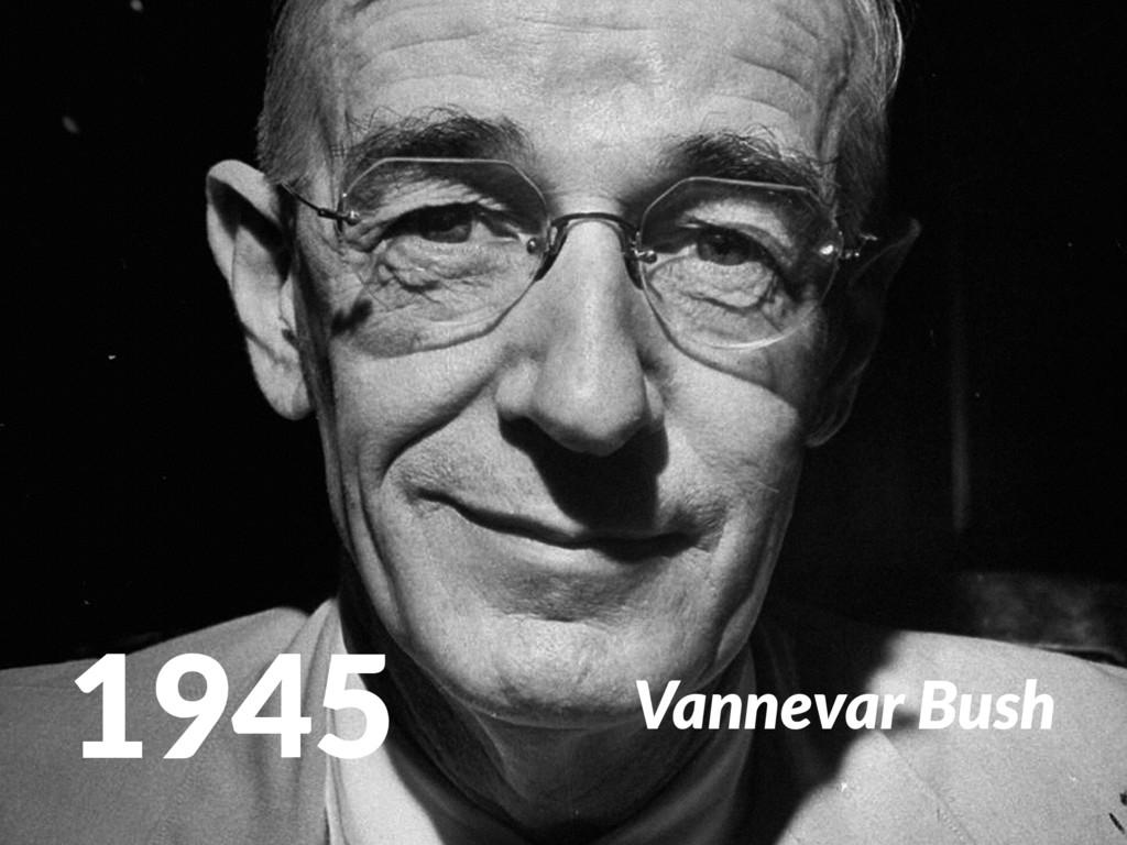 1945 Vannevar Bush