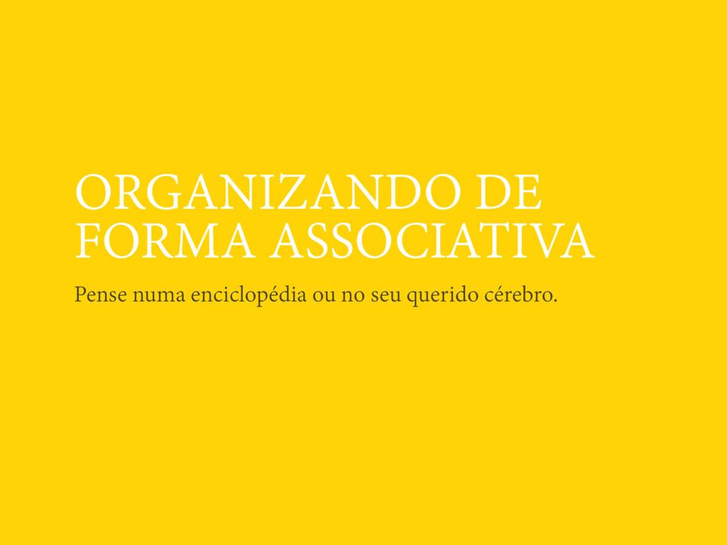 ORGANIZANDO DE FORMA ASSOCIATIVA Pense numa enc...