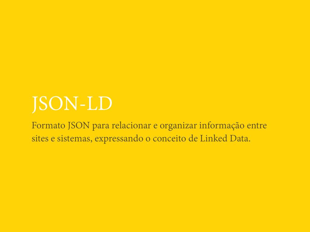 JSON-LD Formato JSON para relacionar e organiza...