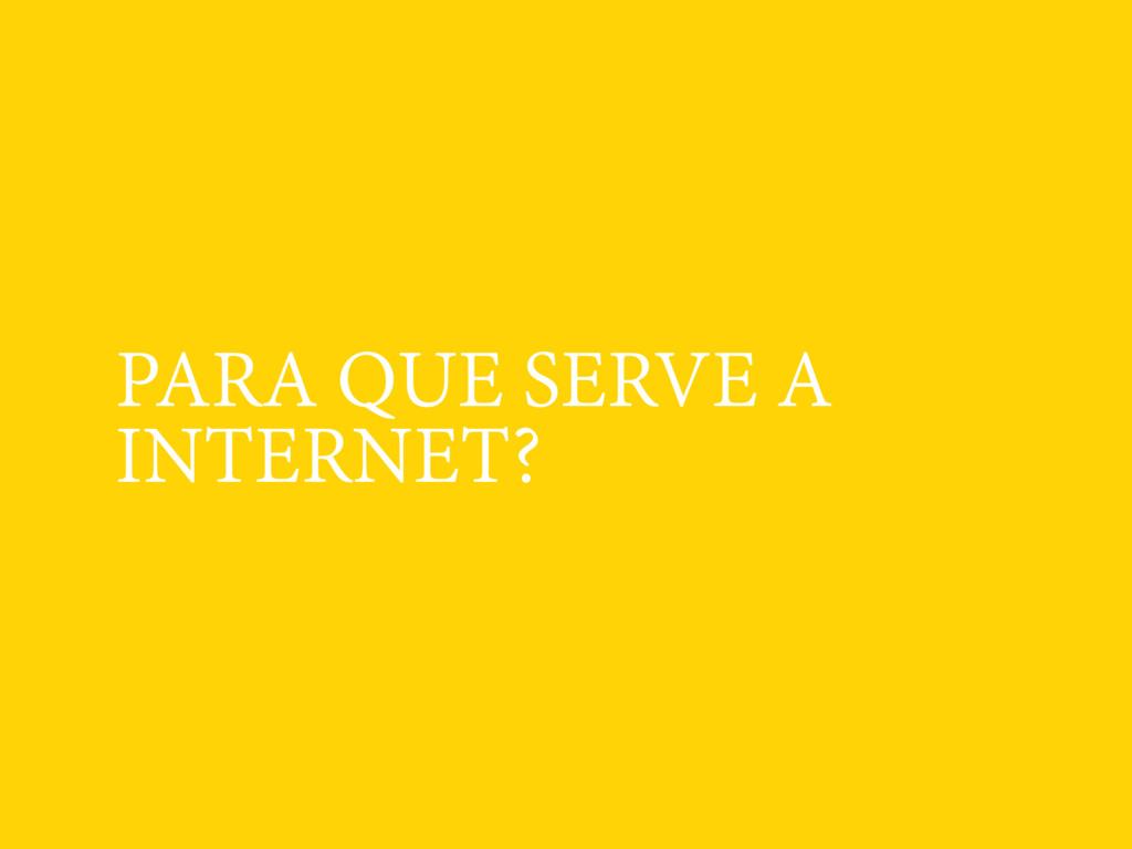 PARA QUE SERVE A INTERNET?