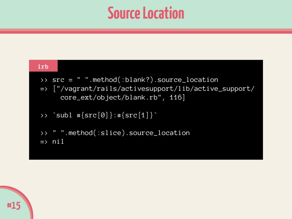 "Source Location #15 >> src = "" "".method(:blank?..."