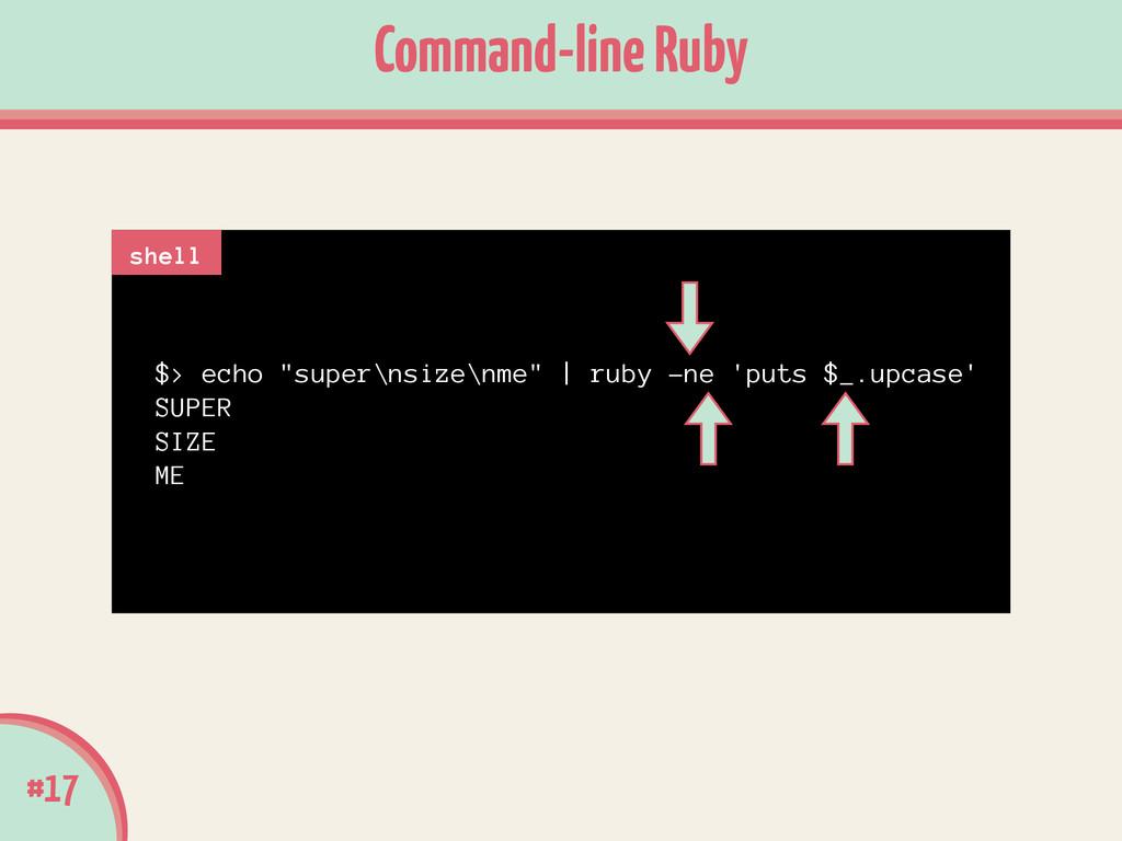 """$> echo """"super\nsize\nme""""   ruby -ne 'puts $_.u..."""