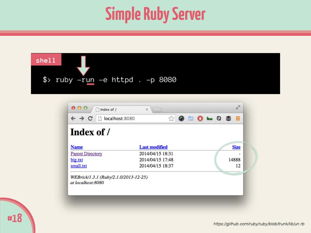 $> ruby -run -e httpd . -p 8080 #18 Simple Ruby...