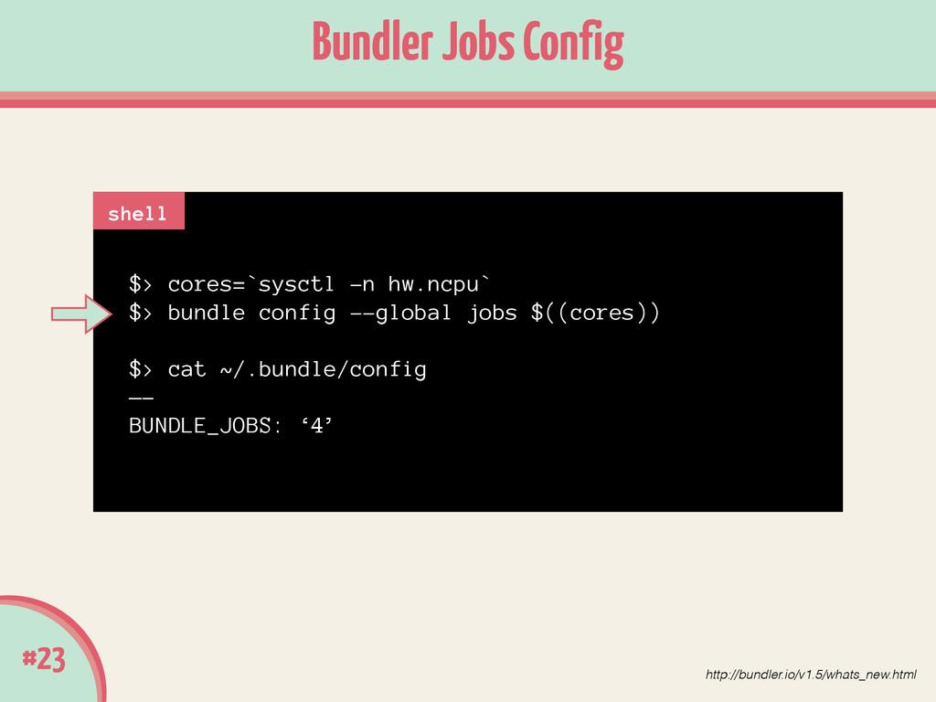 #23 Bundler Jobs Config $> cores=`sysctl -n hw....