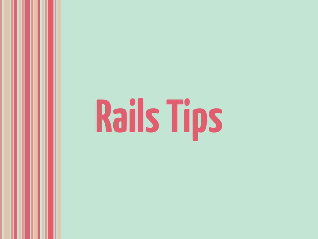 Rails Tips