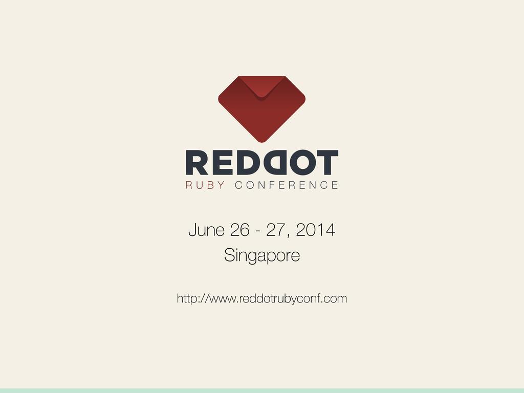 June 26 - 27, 2014 Singapore http://www.reddotr...