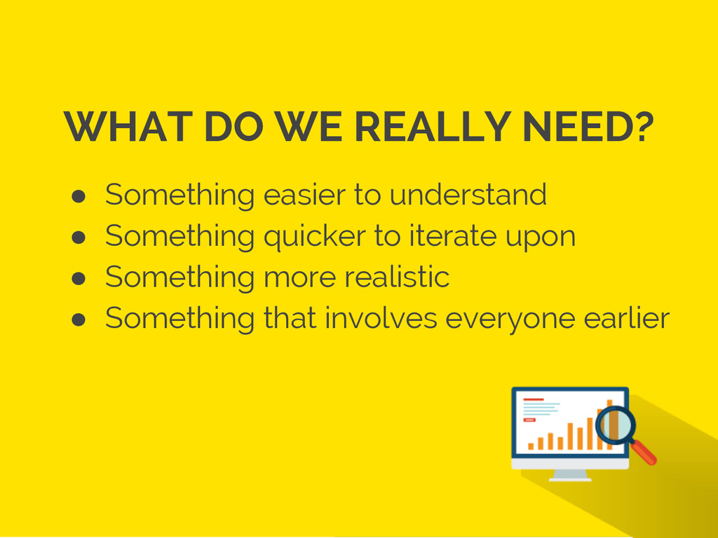 WHAT DO WE REALLY NEED? ● Something easier to u...
