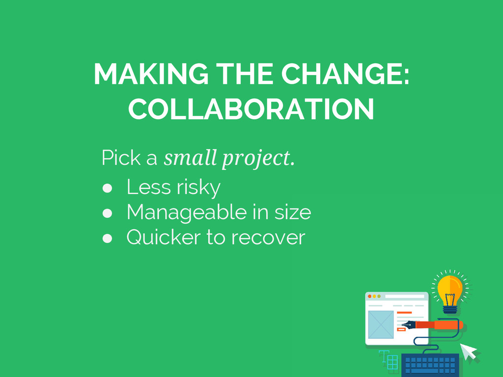 MAKING THE CHANGE: COLLABORATION Pick a small p...