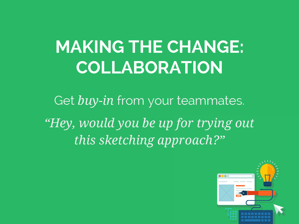 MAKING THE CHANGE: COLLABORATION Get buy-in fro...