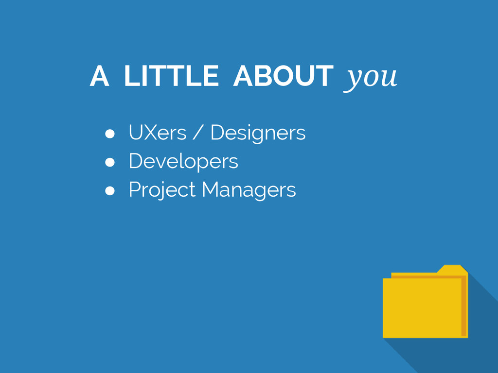 ● UXers / Designers ● Developers ● Project Mana...