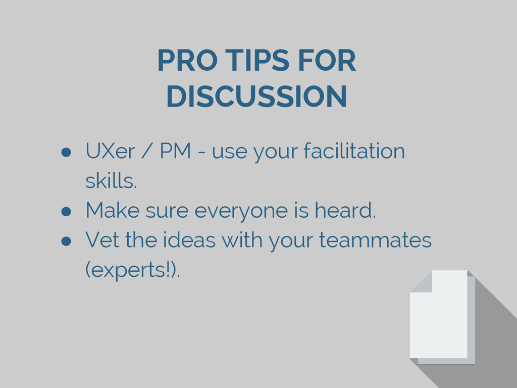 PRO TIPS FOR DISCUSSION ● UXer / PM - use your ...