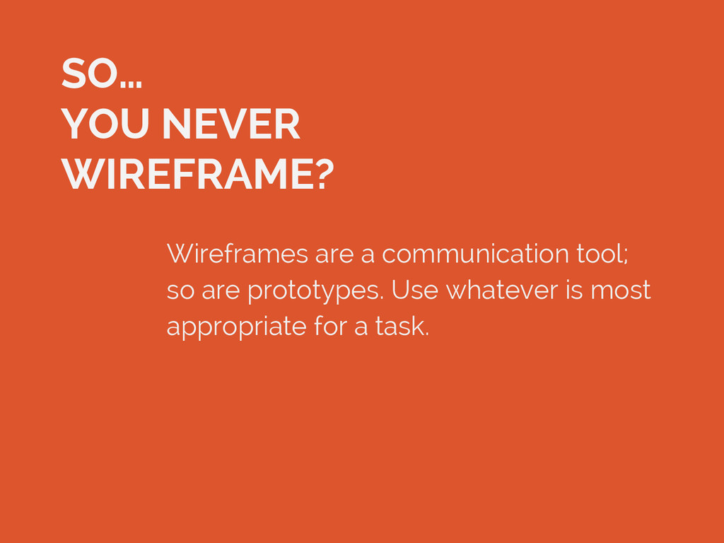 SO… YOU NEVER WIREFRAME? Wireframes are a commu...