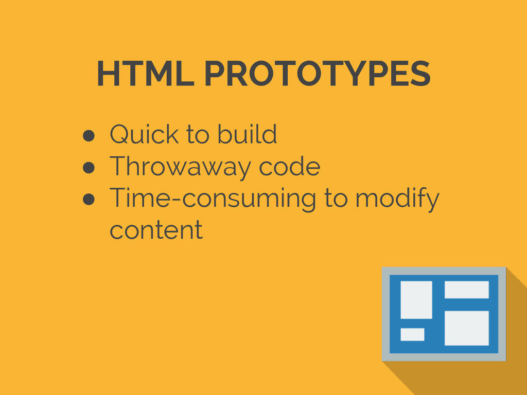 HTML PROTOTYPES ● Quick to build ● Throwaway co...