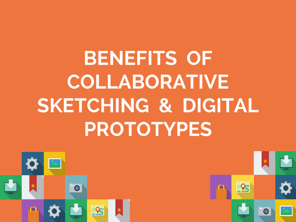 BENEFITS OF COLLABORATIVE SKETCHING & DIGITAL P...
