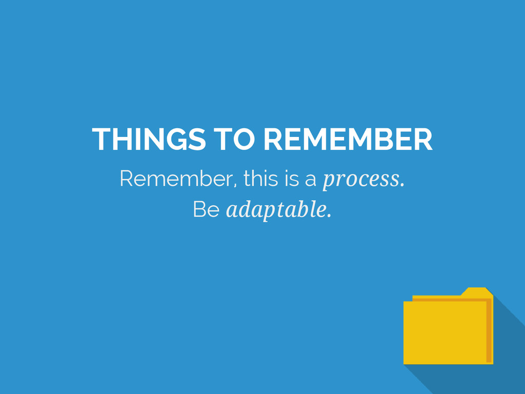 Remember, this is a process. Be adaptable. THIN...