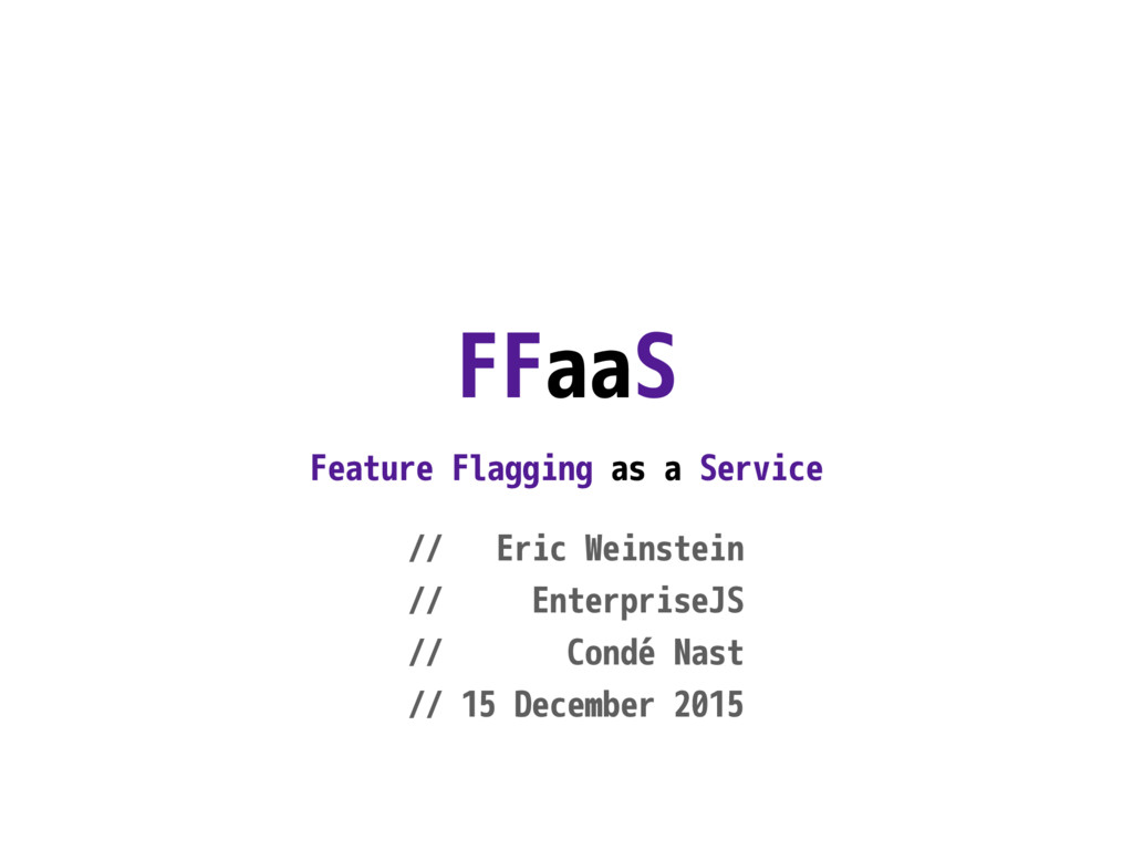 FFaaS Feature Flagging as a Service // Eric Wei...