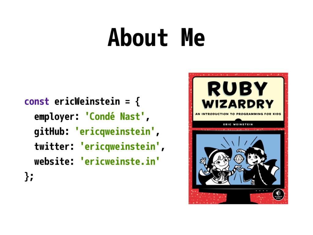 About Me const ericWeinstein = { employer: 'Con...