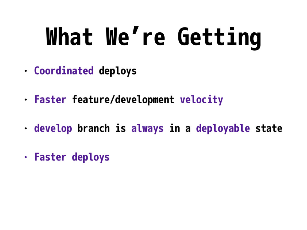 What We're Getting • Coordinated deploys • Fast...