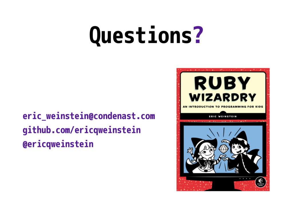 Questions? eric_weinstein@condenast.com github....