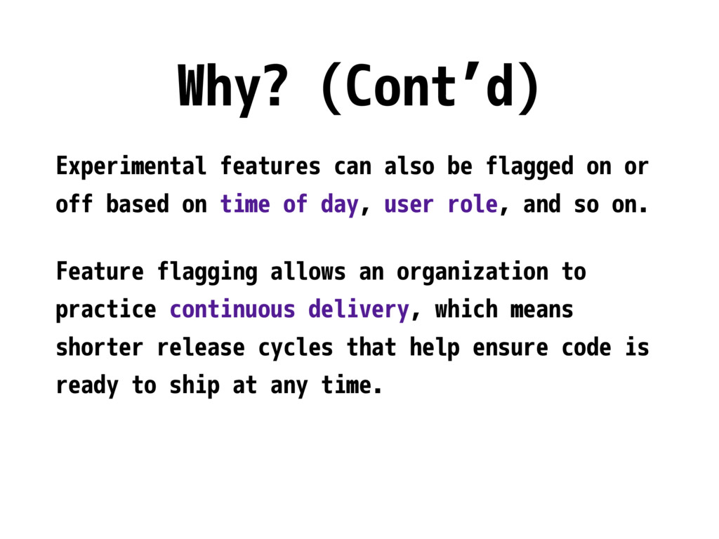 Why? (Cont'd) Experimental features can also be...