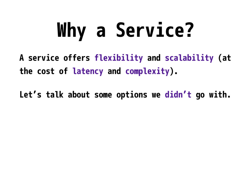 Why a Service? A service offers flexibility and...