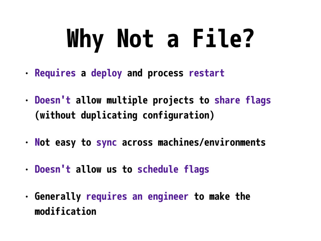 Why Not a File? • Requires a deploy and process...