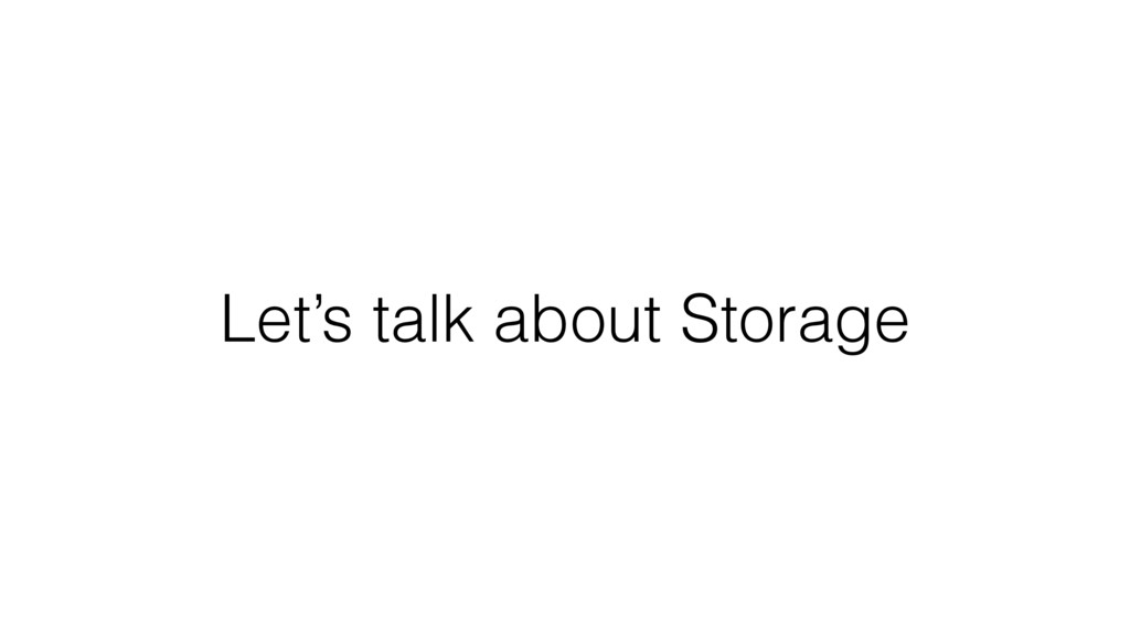 Let's talk about Storage