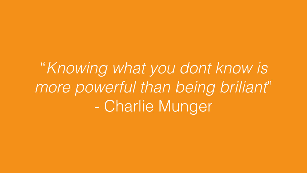 """Knowing what you dont know is more powerful th..."