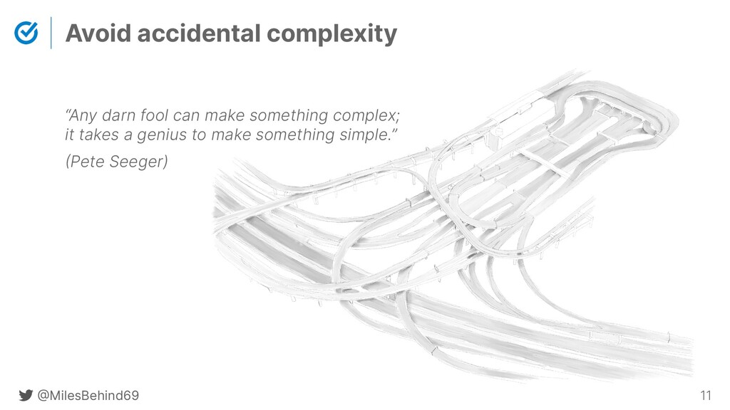 @ MilesBehind69 11 Avoid accidental complexity ...