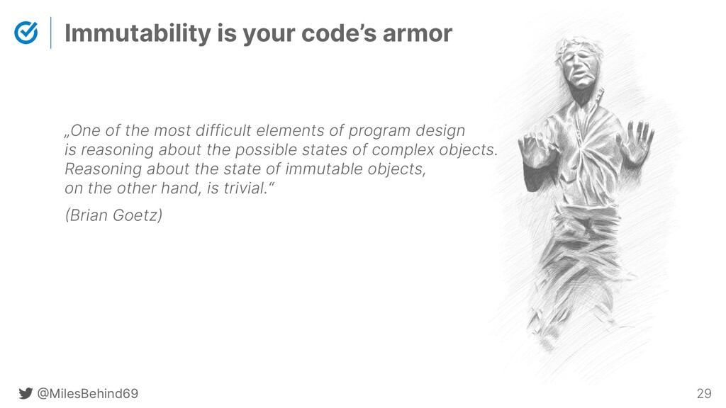@ MilesBehind69 29 Immutability is your code's ...