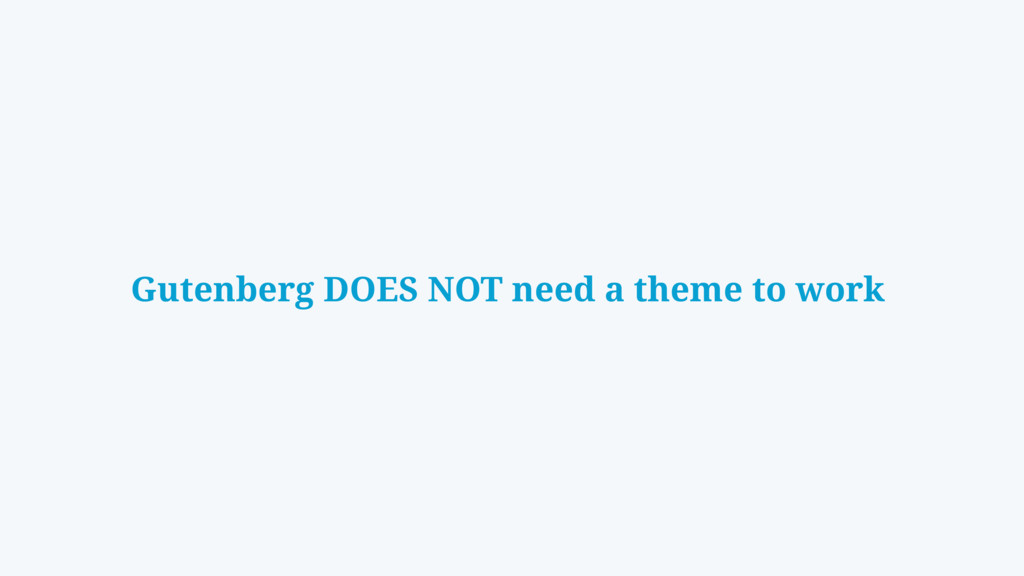 Gutenberg DOES NOT need a theme to work