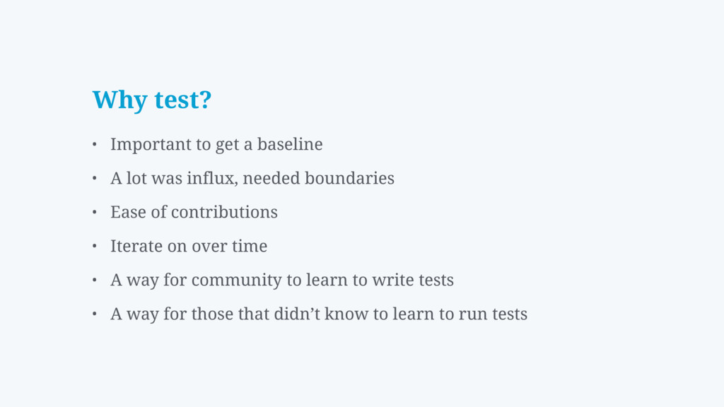 Why test? • Important to get a baseline • A lot...
