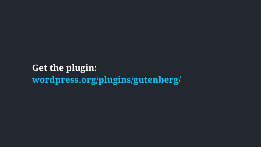 Get the plugin:  wordpress.org/plugins/gutenbe...