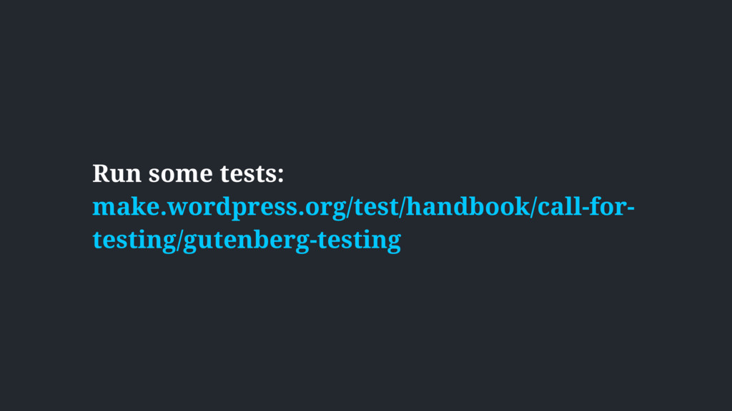 Run some tests:  make.wordpress.org/test/handb...