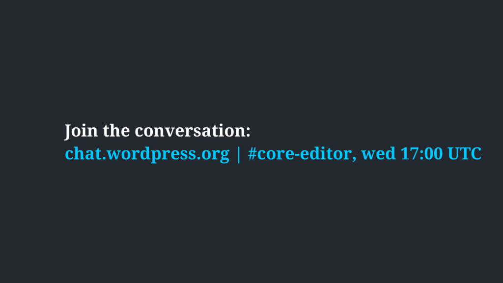 Join the conversation:  chat.wordpress.org | #...