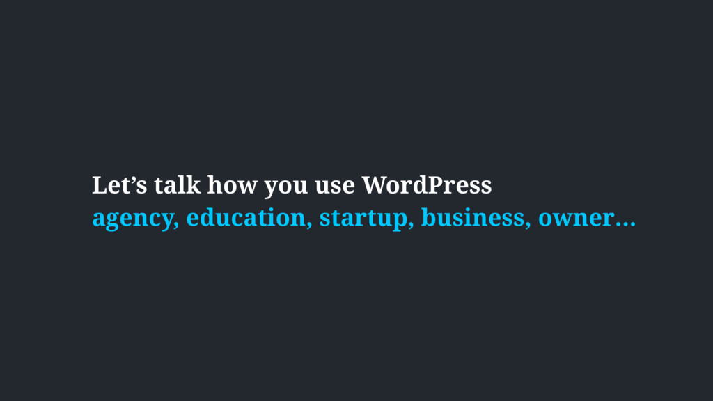 Let's talk how you use WordPress agency, educat...