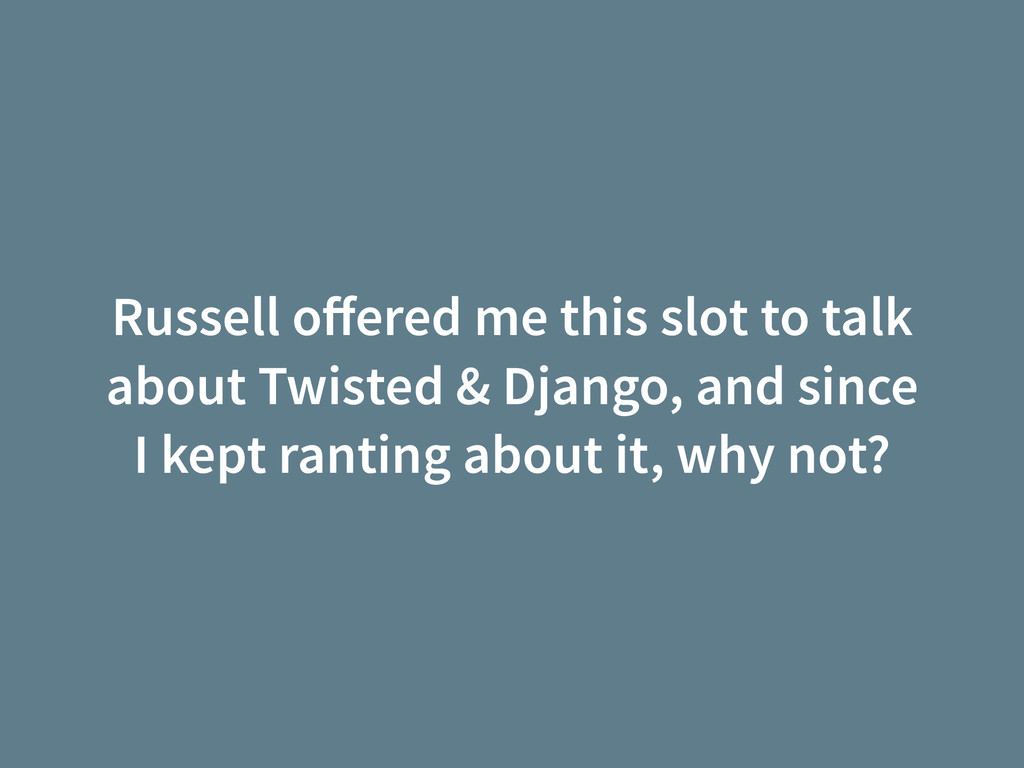 Russell offered me this slot to talk about Twist...