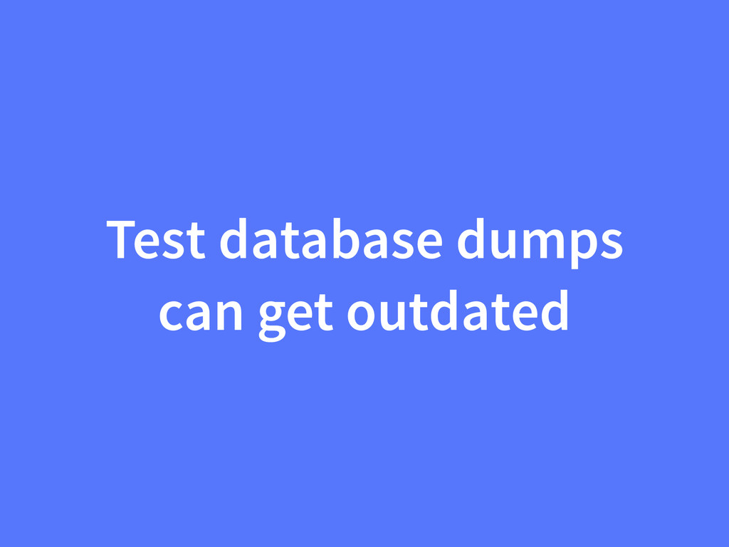 Test database dumps can get outdated