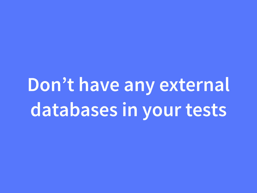 Don't have any external databases in your tests